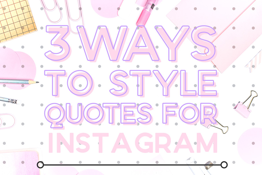 3 ways to style quotes for instagram & instagram stories