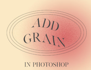 Tutorial: How to add grain in Photoshop